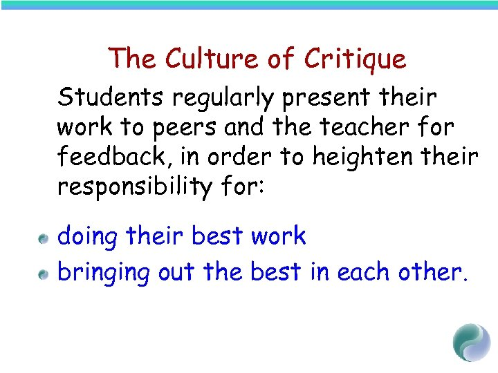 The Culture of Critique Students regularly present their work to peers and the teacher