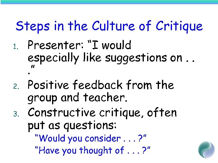 "Steps in the Culture of Critique 1. 2. 3. Presenter: ""I would especially like"