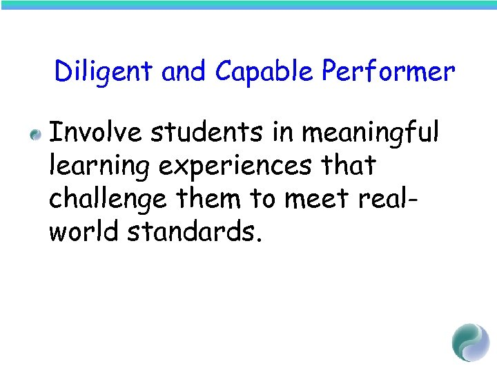 Diligent and Capable Performer Involve students in meaningful learning experiences that challenge them to