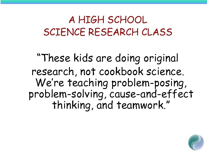 "A HIGH SCHOOL SCIENCE RESEARCH CLASS ""These kids are doing original research, not cookbook"