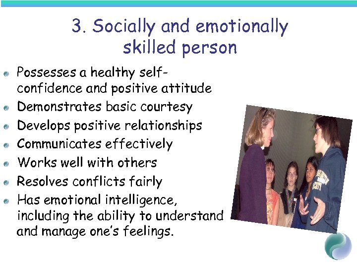 3. Socially and emotionally skilled person Possesses a healthy selfconfidence and positive attitude Demonstrates