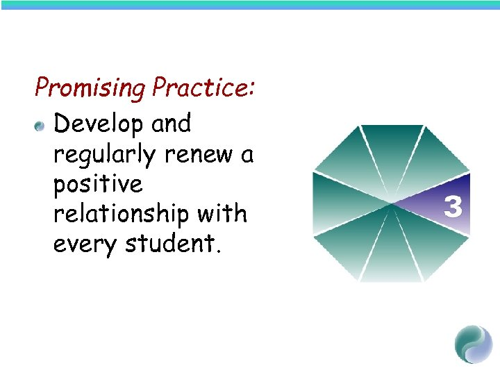 Promising Practice: Develop and regularly renew a positive relationship with every student.