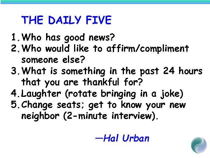 THE DAILY FIVE 1. Who has good news? 2. Who would like to affirm/compliment