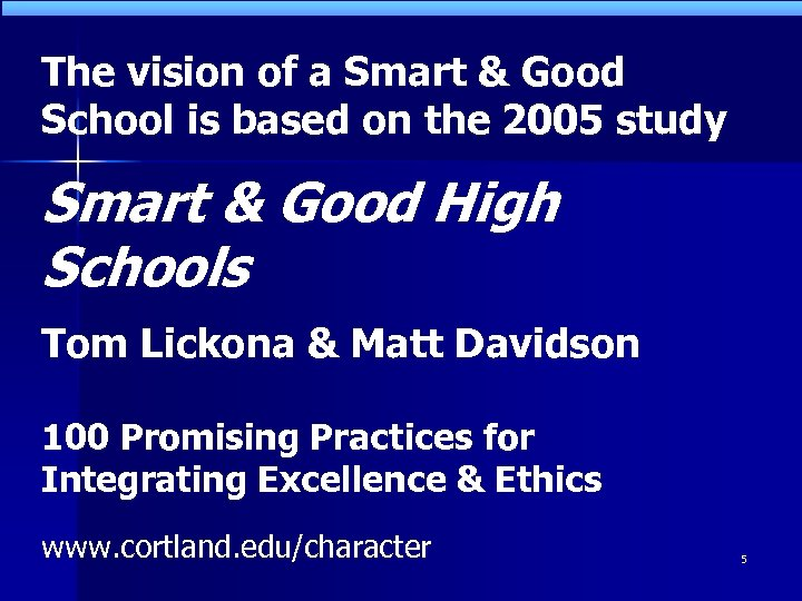 The vision of a Smart & Good School is based on the 2005 study
