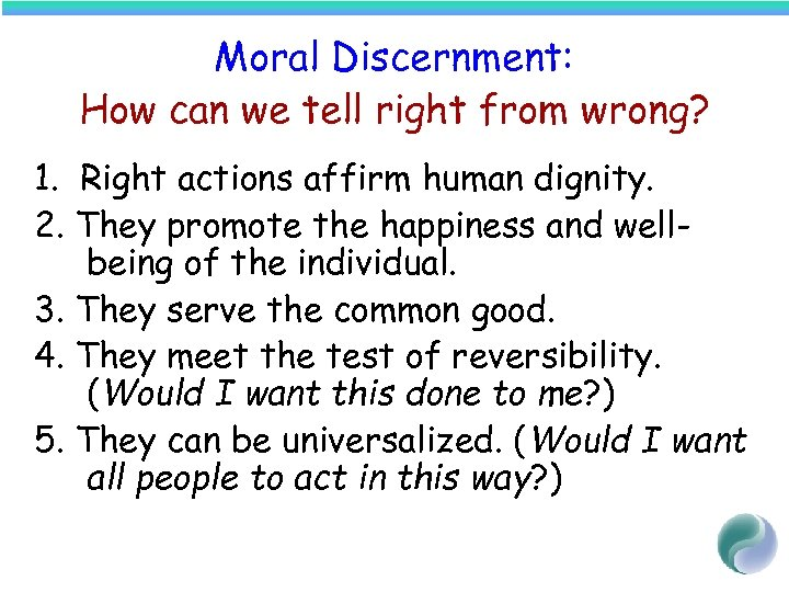 Moral Discernment: How can we tell right from wrong? 1. Right actions affirm human
