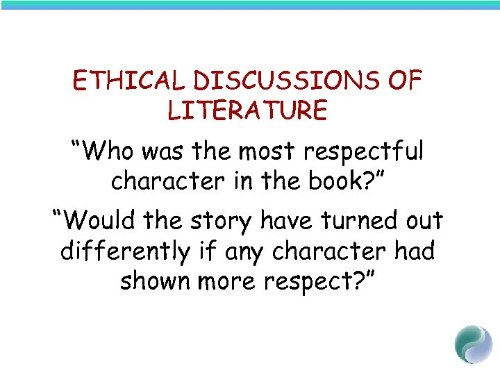 "ETHICAL DISCUSSIONS OF LITERATURE ""Who was the most respectful character in the book? """
