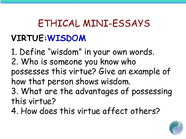 "ETHICAL MINI-ESSAYS VIRTUE: WISDOM 1. Define ""wisdom"" in your own words. 2. Who is"