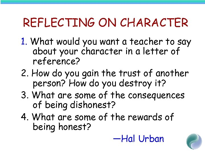 REFLECTING ON CHARACTER 1. What would you want a teacher to say about your
