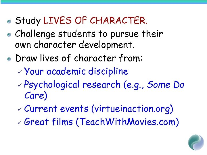 Study LIVES OF CHARACTER. Challenge students to pursue their own character development. Draw lives