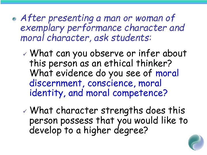 After presenting a man or woman of exemplary performance character and moral character, ask