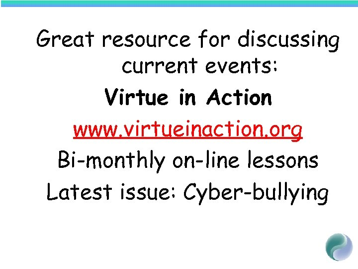 Great resource for discussing current events: Virtue in Action www. virtueinaction. org Bi-monthly on-line