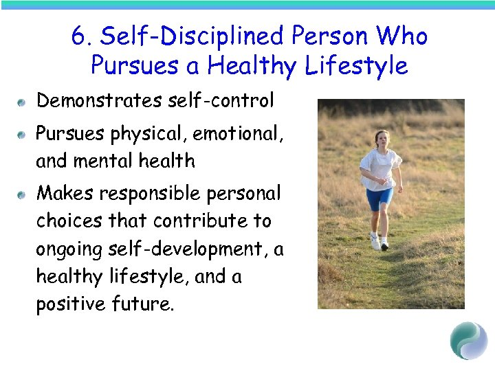 6. Self-Disciplined Person Who Pursues a Healthy Lifestyle Demonstrates self-control Pursues physical, emotional, and
