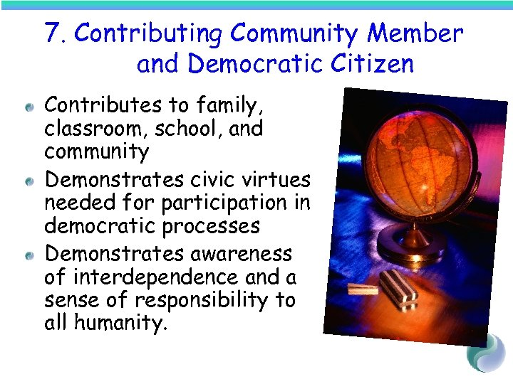 7. Contributing Community Member and Democratic Citizen Contributes to family, classroom, school, and community
