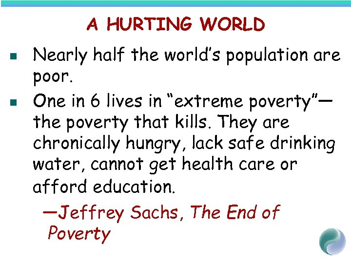 A HURTING WORLD n n Nearly half the world's population are poor. One in