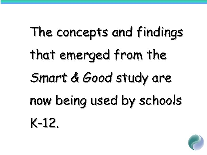 The concepts and findings that emerged from the Smart & Good study are now