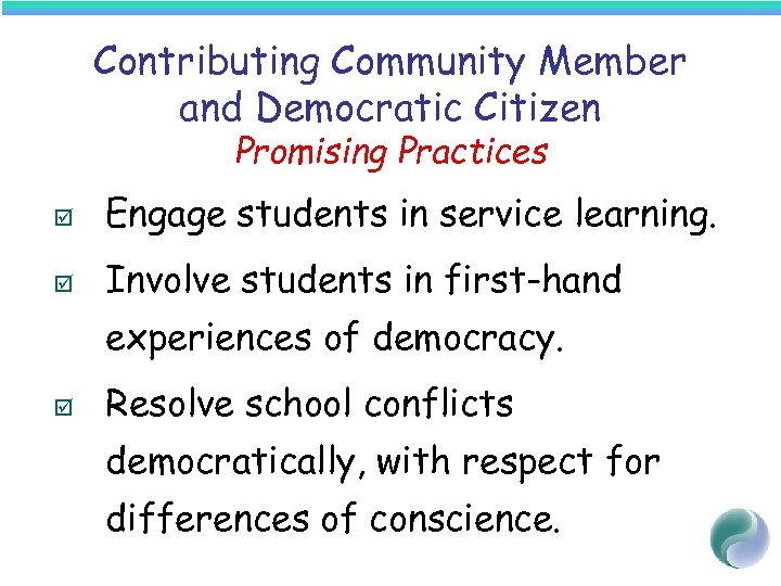 Contributing Community Member and Democratic Citizen Promising Practices þ Engage students in service learning.