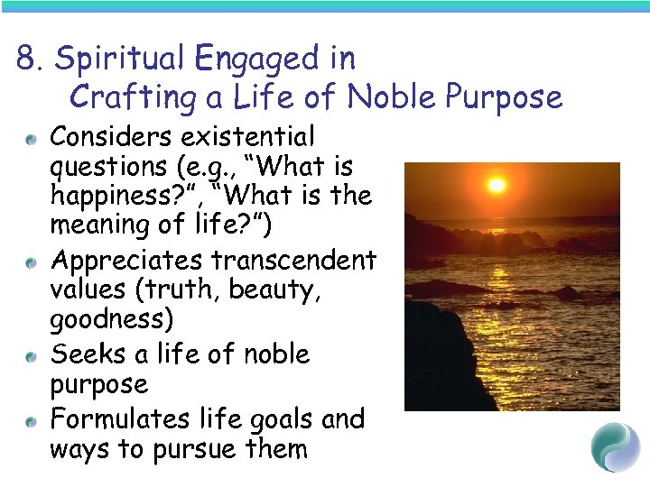 8. Spiritual Engaged in Crafting a Life of Noble Purpose Considers existential questions (e.