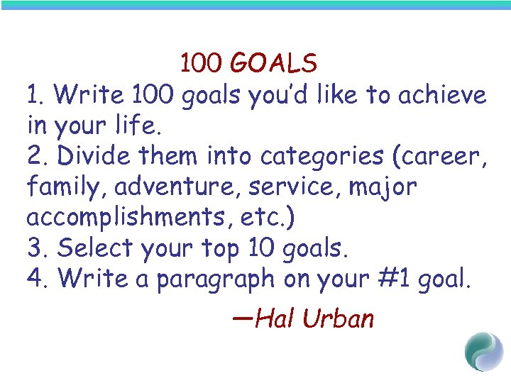 100 GOALS 1. Write 100 goals you'd like to achieve in your life. 2.