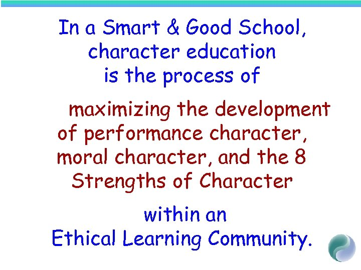 In a Smart & Good School, character education is the process of maximizing the