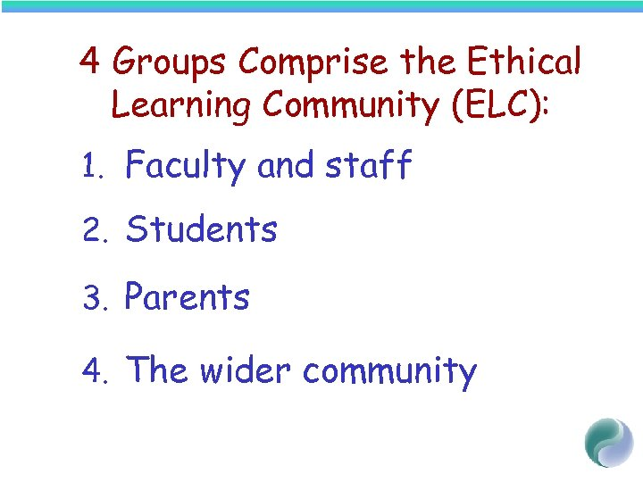 4 Groups Comprise the Ethical Learning Community (ELC): 1. Faculty and staff 2. Students