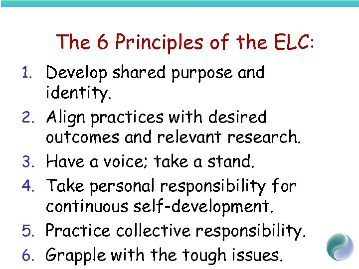 The 6 Principles of the ELC: 1. Develop shared purpose and 2. 3. 4.