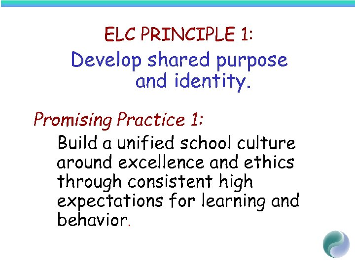 ELC PRINCIPLE 1: Develop shared purpose and identity. Promising Practice 1: Build a unified