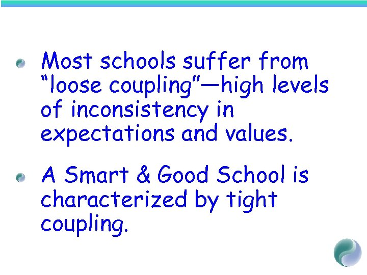 "Most schools suffer from ""loose coupling""—high levels of inconsistency in expectations and values. A"
