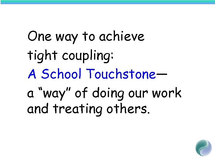 "One way to achieve tight coupling: A School Touchstone— a ""way"" of doing our"