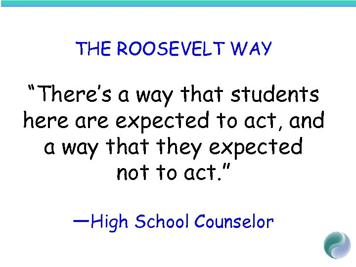 "THE ROOSEVELT WAY ""There's a way that students here are expected to act, and"