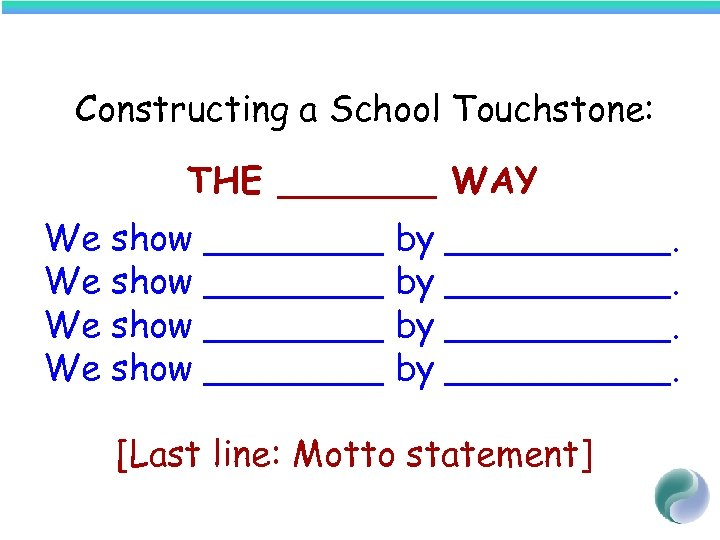 Constructing a School Touchstone: THE _______ WAY We show ________ by __________. [Last line: