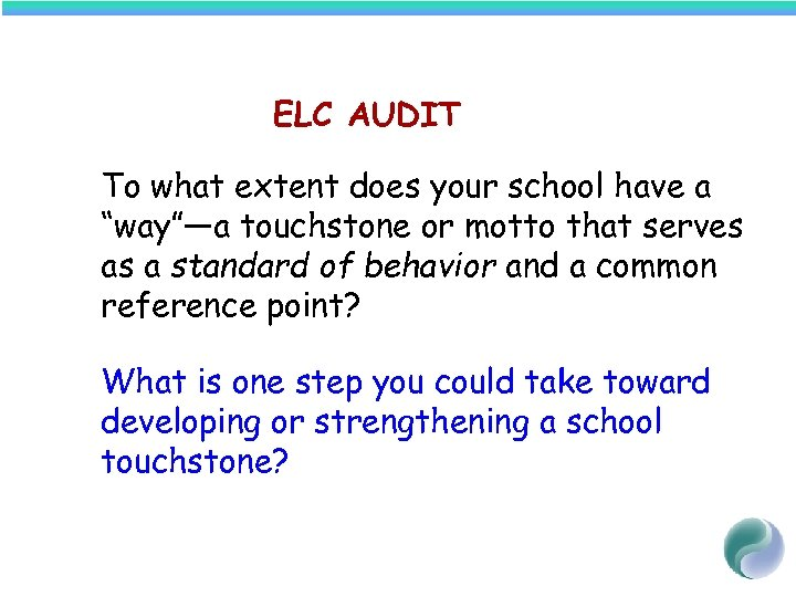 "ELC AUDIT To what extent does your school have a ""way""—a touchstone or motto"