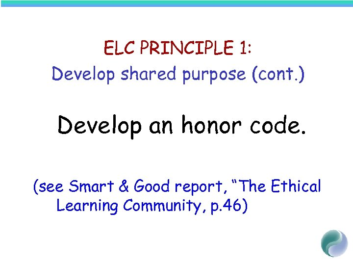 ELC PRINCIPLE 1: Develop shared purpose (cont. ) Develop an honor code. (see Smart