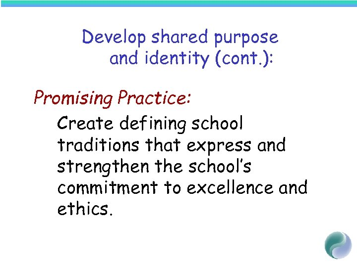 Develop shared purpose and identity (cont. ): Promising Practice: Create defining school traditions