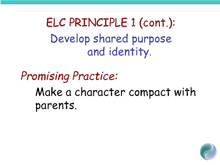 ELC PRINCIPLE 1 (cont. ): Develop shared purpose and identity. Promising Practice: Make