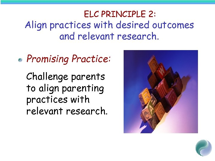 ELC PRINCIPLE 2: Align practices with desired outcomes and relevant research. Promising Practice: Challenge