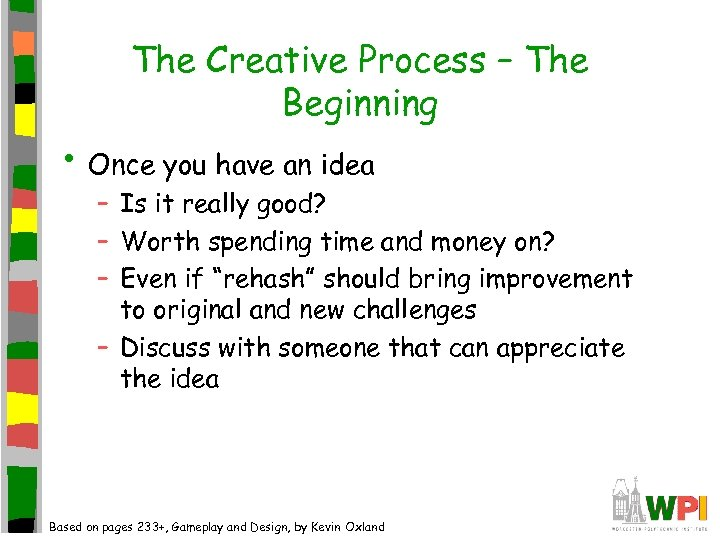 The Creative Process – The Beginning • Once you have an idea – Is