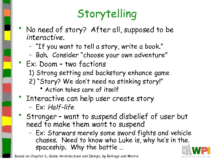• • Storytelling No need of story? After all, supposed to be interactive.