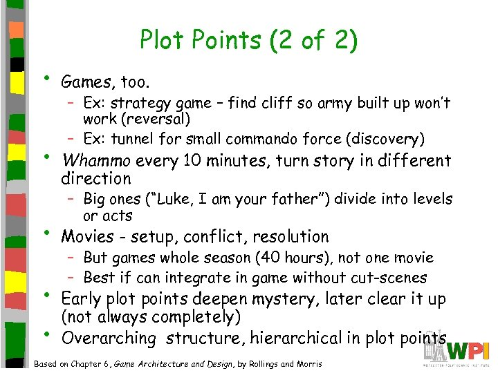Plot Points (2 of 2) • • • Games, too. – Ex: strategy game