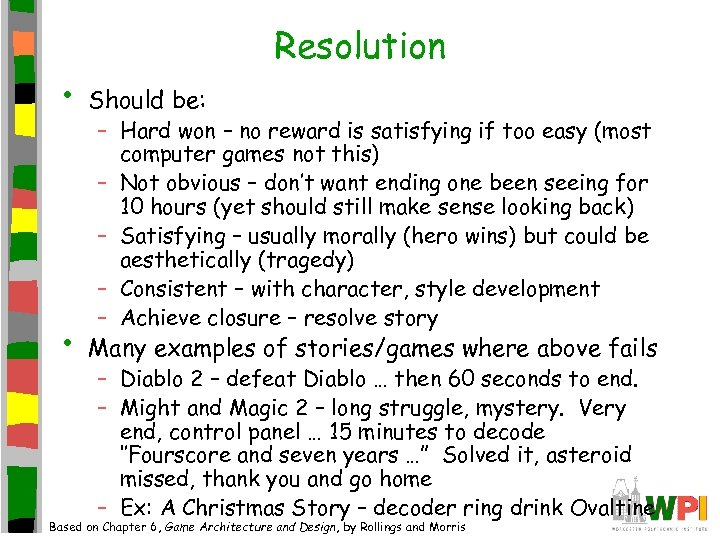 Resolution • Should be: • Many examples of stories/games where above fails – Hard