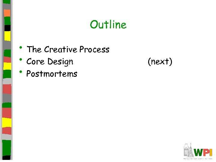 Outline • The Creative Process • Core Design • Postmortems (next)