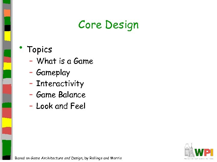 Core Design • Topics – – – What is a Gameplay Interactivity Game Balance