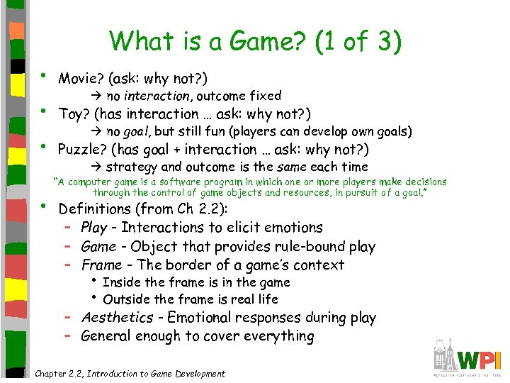 What is a Game? (1 of 3) • Movie? (ask: why not? ) •
