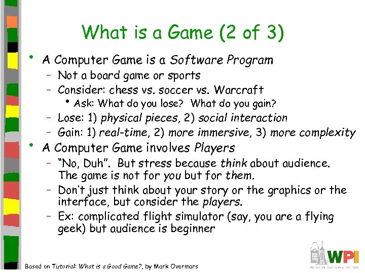 • What is a Game (2 of 3) A Computer Game is a