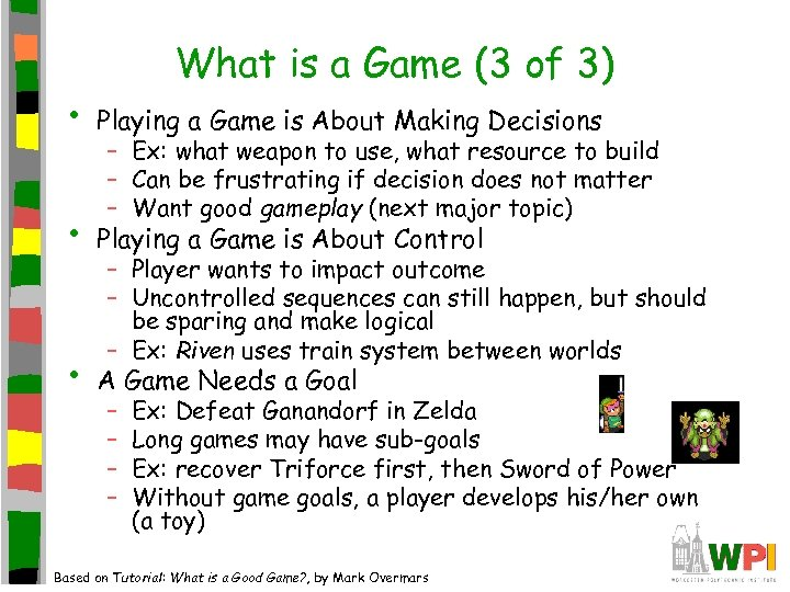 What is a Game (3 of 3) • Playing a Game is About Making