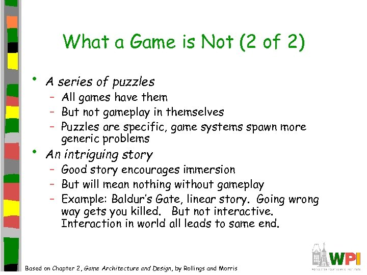 What a Game is Not (2 of 2) • A series of puzzles •