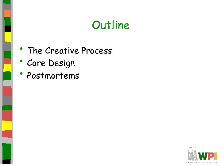 Outline • The Creative Process • Core Design • Postmortems