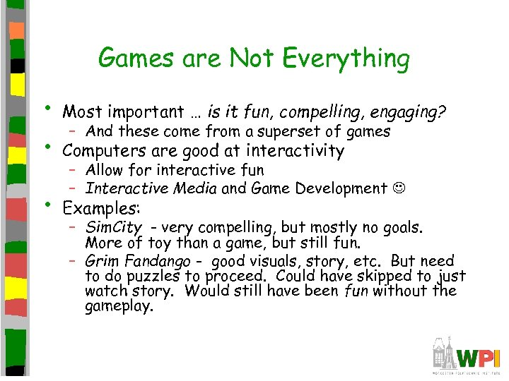 Games are Not Everything • Most important … is it fun, compelling, engaging? •