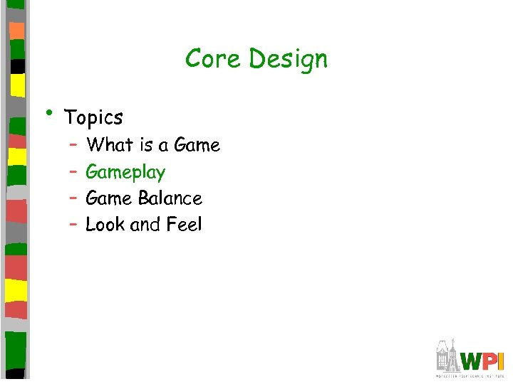 Core Design • Topics – – What is a Gameplay Game Balance Look and
