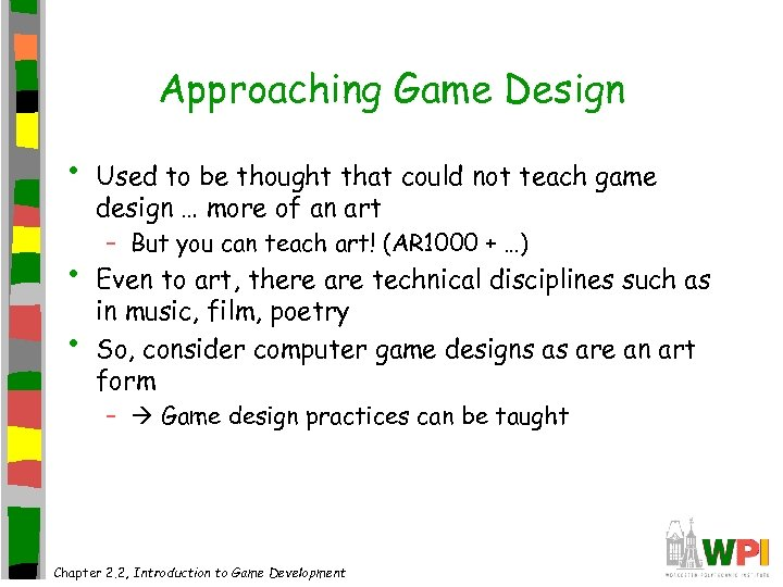 Approaching Game Design • • • Used to be thought that could not teach