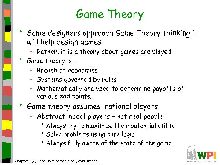 Game Theory • • • Some designers approach Game Theory thinking it will help